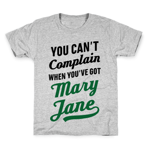 You Can't Complain When You've Got Mary Jane Kids T-Shirt