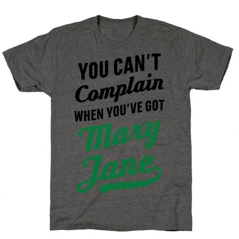 You Can't Complain When You've Got Mary Jane T-Shirt