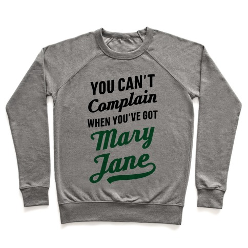 You Can't Complain When You've Got Mary Jane Pullover