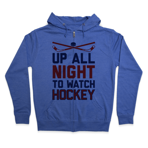 Up All Night To Watch Hockey Zip Hoodie