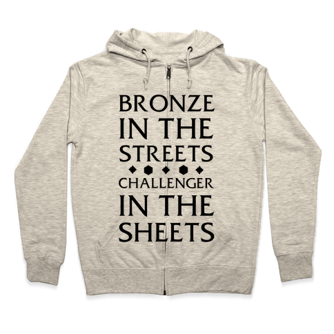Bronze in the Streets. Challenger in the Sheets Zip Hoodie