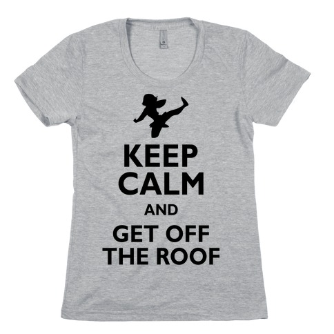 Get Off The Roof Womens T-Shirt