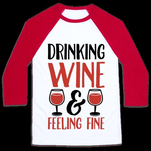Drinking Wine & Feeling Fine Baseball Tee