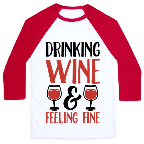 Drinking Wine & Feeling Fine Baseball Tee