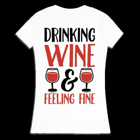 Drinking Wine & Feeling Fine Womens T-Shirt