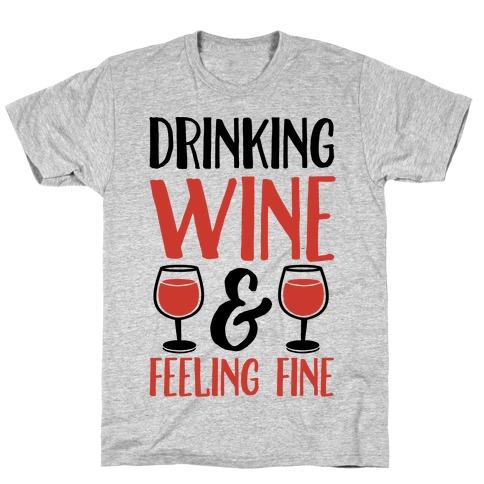 Drinking Wine & Feeling Fine T-Shirt