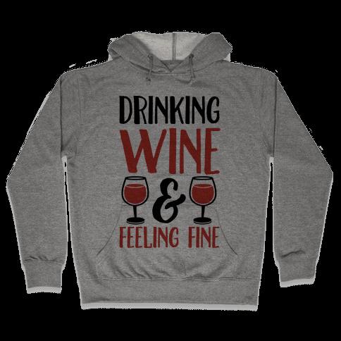 Drinking Wine & Feeling Fine Hooded Sweatshirt