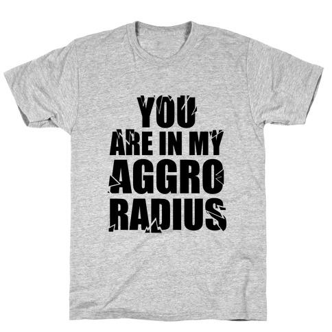 You're in my Aggro Radius T-Shirt
