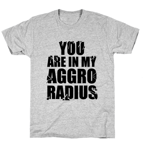 You're in my Aggro Radius Mens T-Shirt