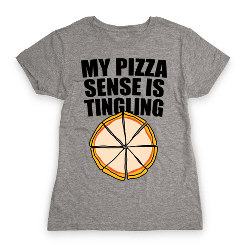 My Pizza Sense Is Tingling Womens T-Shirt