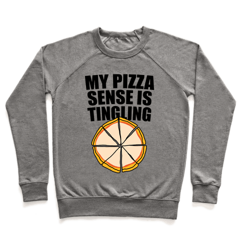 My Pizza Sense Is Tingling Pullover