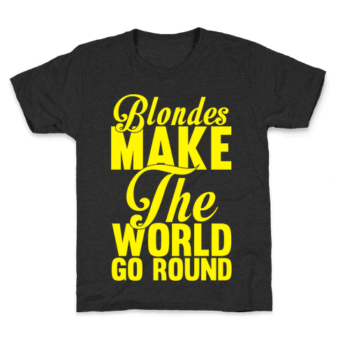 Blondes Make The World Go Round (Yellow) Kids T-Shirt