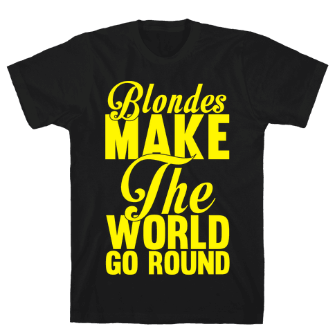 Blondes Make The World Go Round (Yellow) Mens T-Shirt