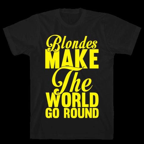 Blondes Make The World Go Round (Yellow) Mens T-Shirt
