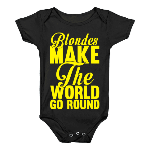 Blondes Make The World Go Round (Yellow) Baby Onesy