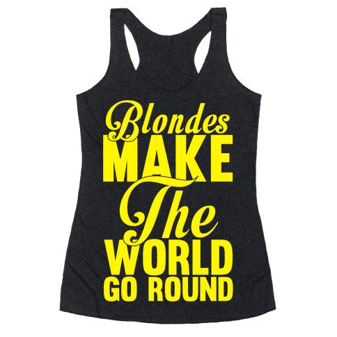 Blondes Make The World Go Round (Yellow) Racerback Tank Top