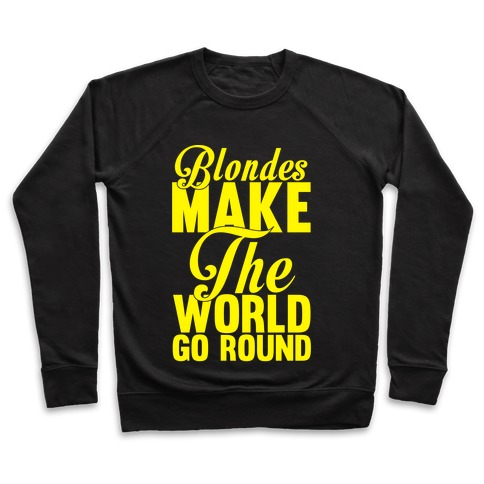 Blondes Make The World Go Round (Yellow) Pullover