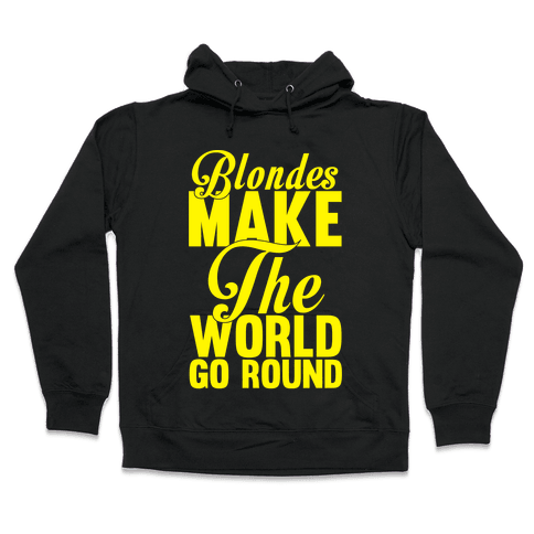 Blondes Make The World Go Round (Yellow) Hooded Sweatshirt
