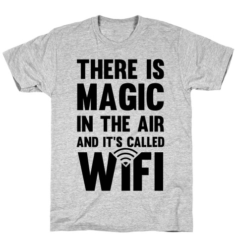 There Is Magic In The Air And It's Called Wifi T-Shirt