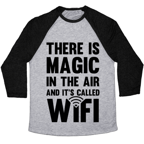 There Is Magic In The Air And It's Called Wifi Baseball Tee
