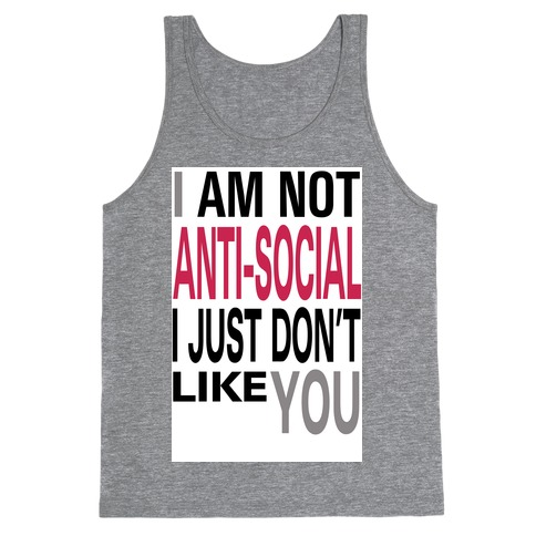 I am Not Anti-Social...(tank) Tank Top