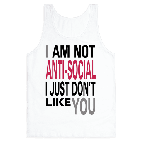 I am Not Anti-Social...(tank) Tank Top