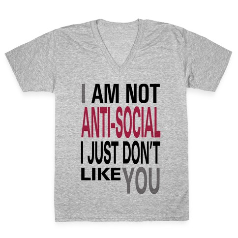 I am Not Anti-Social...(tank) V-Neck Tee Shirt
