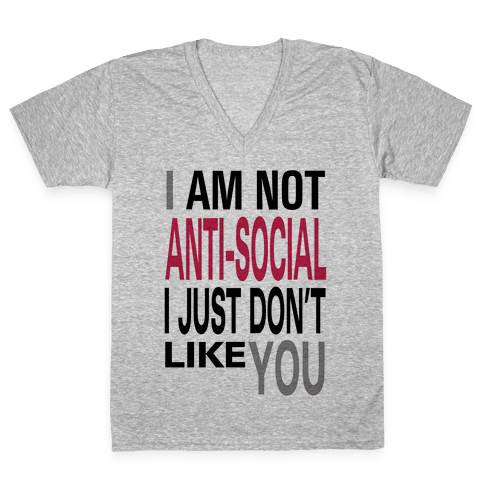 I am Not Anti-Social...(tank) V-Neck Tee Shirt