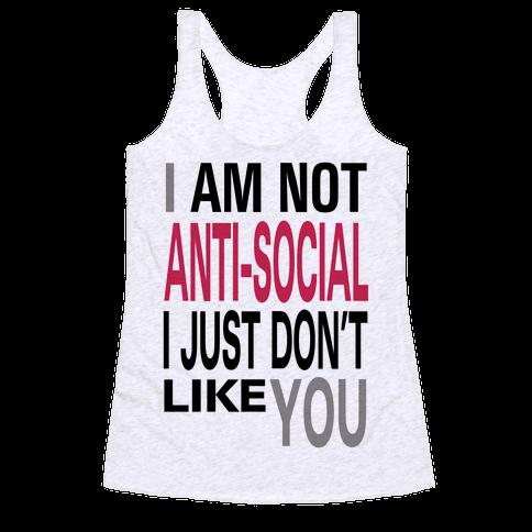 I am Not Anti-Social...(tank) Racerback Tank Top