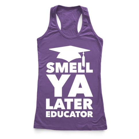 Smell Ya Later Educator Racerback Tank Top
