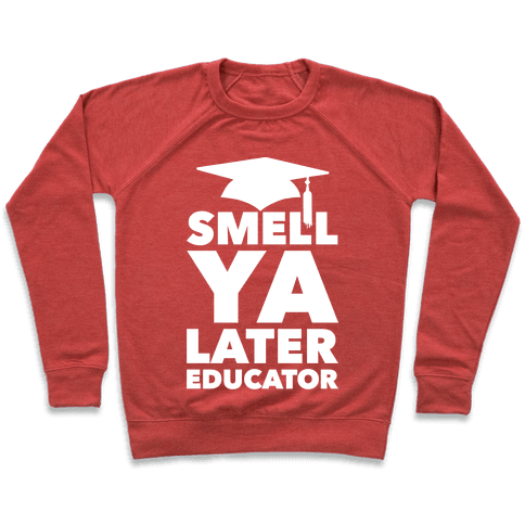 Smell Ya Later Educator Pullover
