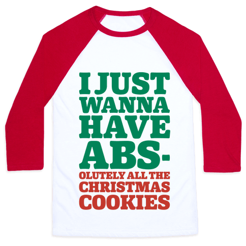 I Just Wanna Have Abs-olutely All The Christmas Cookies Baseball Tee