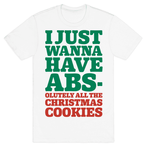I Just Wanna Have Abs-olutely All The Christmas Cookies Mens T-Shirt