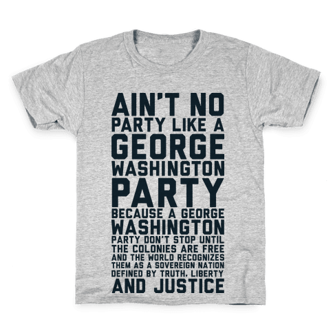 Aint No Party Like a George Washington Party Kids T-Shirt