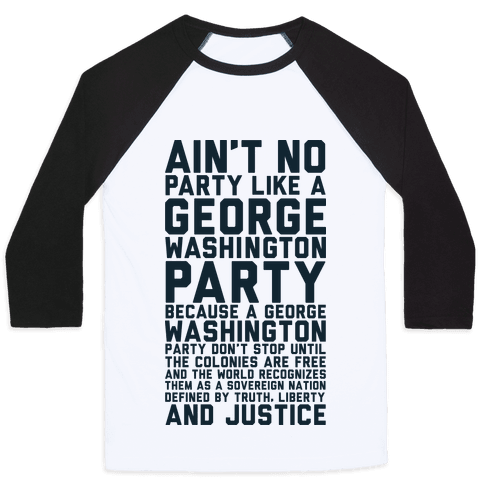 Aint No Party Like a George Washington Party Baseball Tee