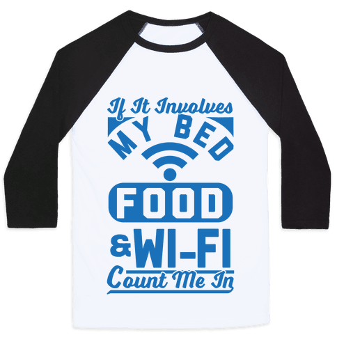 If It Involves My Bed Food & Wi-FI Count Me In Baseball Tee