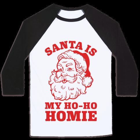 Santa is My Ho Ho Homie Baseball Tee