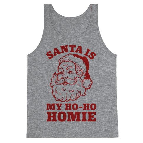 Santa is My Ho Ho Homie Tank Top