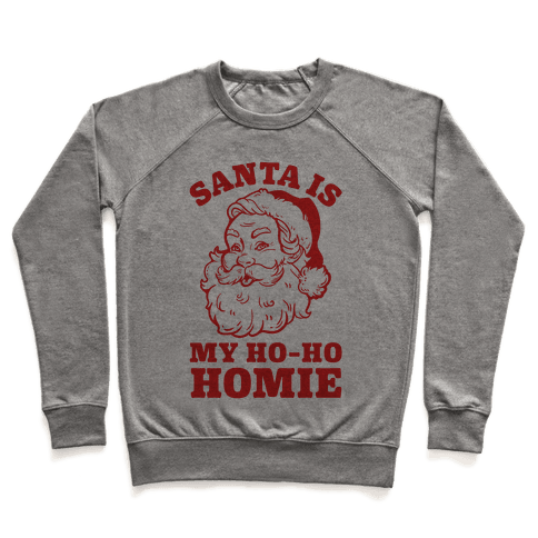 Santa is My Ho Ho Homie Pullover