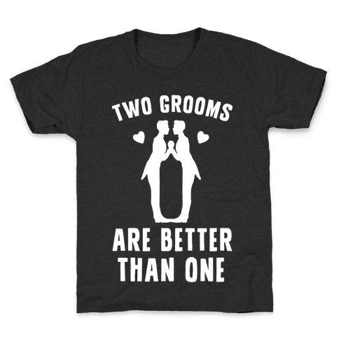 Two Grooms Are Better Than One Kids T-Shirt