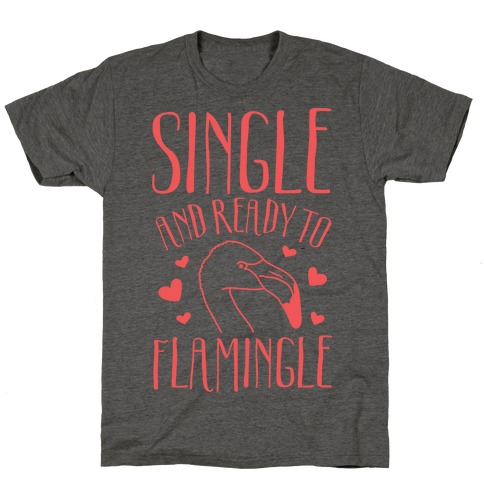 Single And Ready To Flamingle T-Shirt