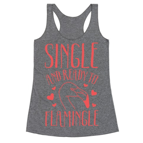 Single And Ready To Flamingle Racerback Tank Top
