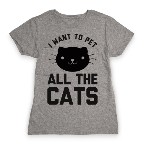 I Want To Pet All The Cats Womens T-Shirt