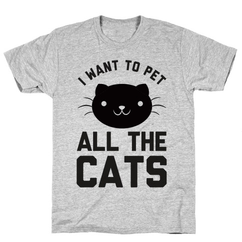 I Want To Pet All The Cats Mens T-Shirt