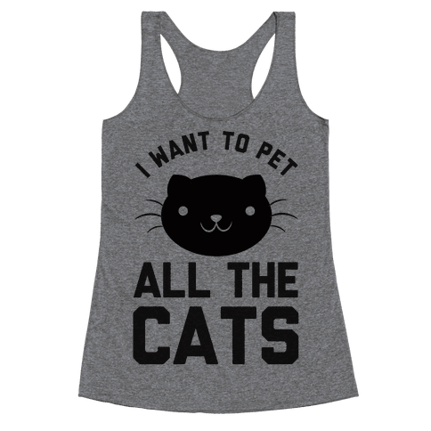 I Want To Pet All The Cats Racerback Tank Top