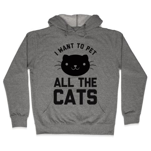 I Want To Pet All The Cats Hooded Sweatshirt