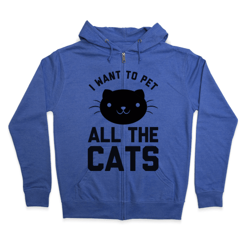 I Want To Pet All The Cats Zip Hoodie
