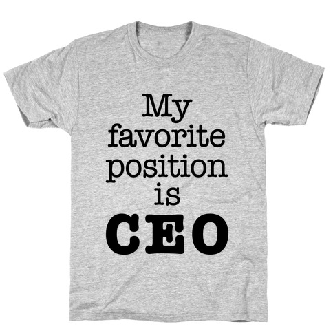 My Favorite Position is CEO T-Shirt