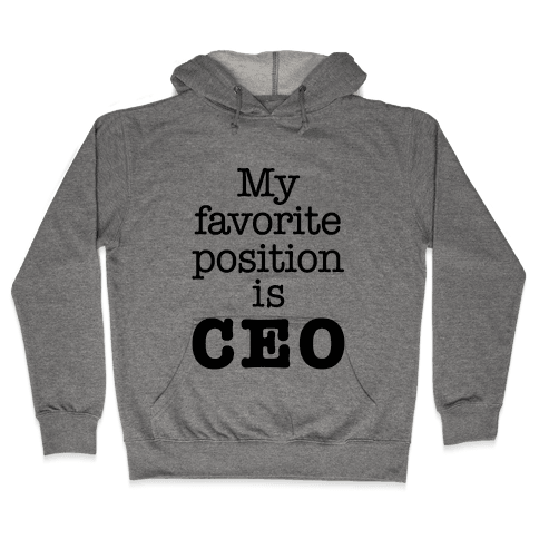 My Favorite Position is CEO Hooded Sweatshirt