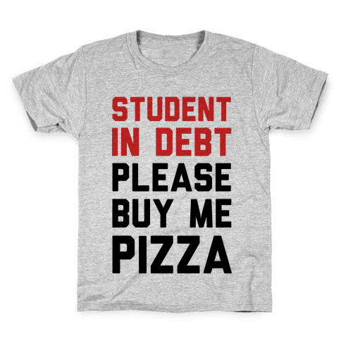 Student In Debt Please Buy Me Pizza Kids T-Shirt
